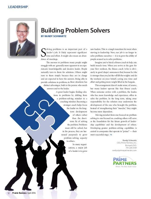 12 Prairie Business April 2016 Building Problem Solvers BY RANDY SCHWARTZ |LEADERSHIP| S olving problems is an important p...