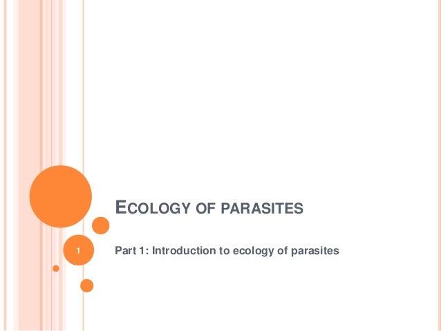 ECOLOGY OF PARASITES1   Part 1: Introduction to ecology of parasites