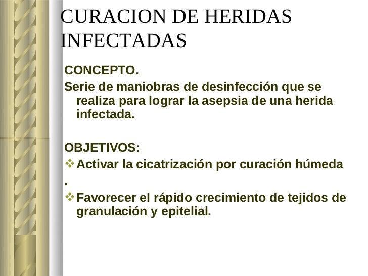CURACION DE HERIDASINFECTADASCONCEPTO.Serie de maniobras de desinfección que se  realiza para lograr la asepsia de una her...