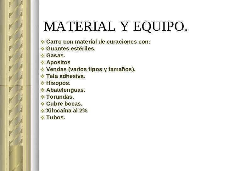 MATERIAL Y EQUIPO. Carro con material de curaciones con: Guantes estériles. Gasas. Apositos Vendas (varios tipos y ta...