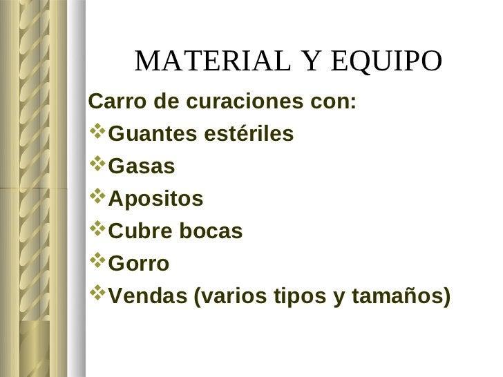 MATERIAL Y EQUIPOCarro de curaciones con:Guantes estérilesGasasApositosCubre bocasGorroVendas (varios tipos y tamaños)