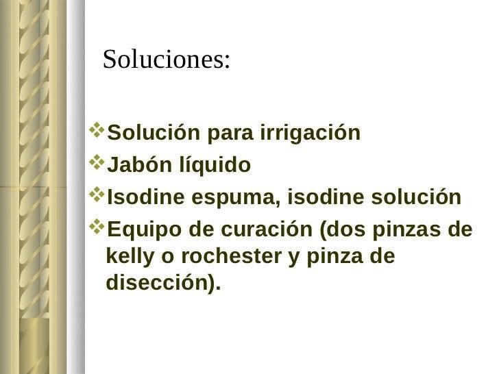 Soluciones:Solución para irrigaciónJabón líquidoIsodine espuma, isodine soluciónEquipo de curación (dos pinzas de kell...