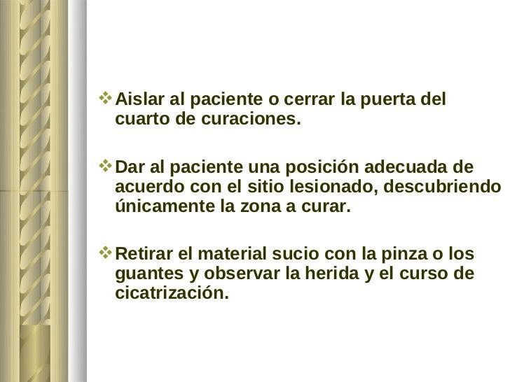  Aislar al paciente o cerrar la puerta del  cuarto de curaciones. Dar al paciente una posición adecuada de  acuerdo con ...