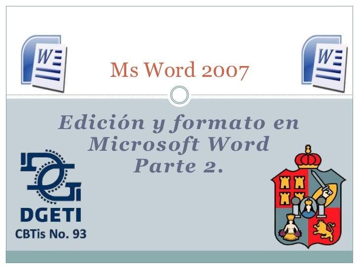 Ms Word 2007Edición y formato en  Microsoft Word      Parte 2.