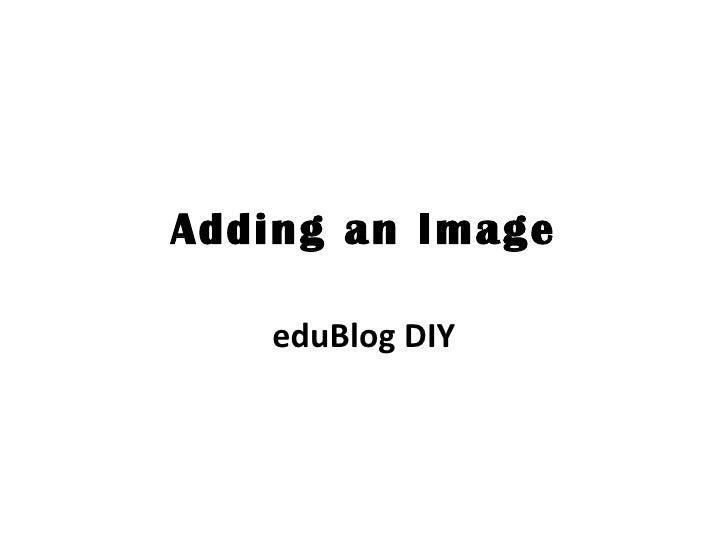 Adding an Image eduBlog DIY