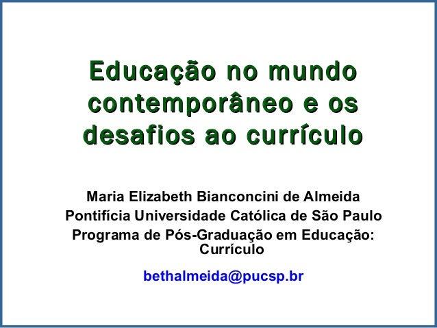 Educação no mundoEducação no mundocontemporâneo e oscontemporâneo e osdesafios ao currículodesafios ao currículoMaria Eliz...