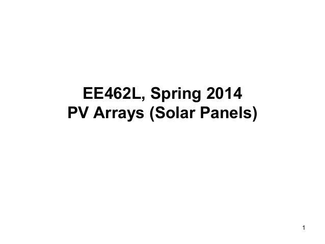 1 EE462L, Spring 2014 PV Arrays (Solar Panels)