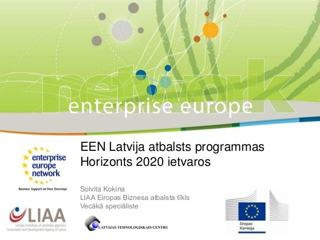 EEN Latvija atbalsts programmas Horizonts 2020 ietvaros Solvita Kokina LIAA Eiropas Biznesa atbalsta tīkls Vecākā speciāli...