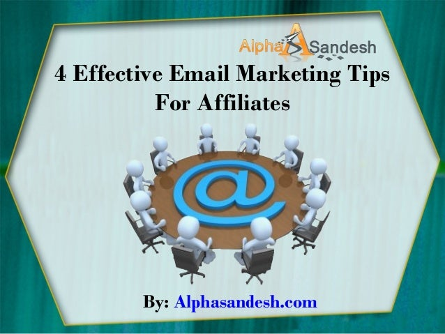 4 Effective Email Marketing Tips For Affiliates  By: Alphasandesh.com