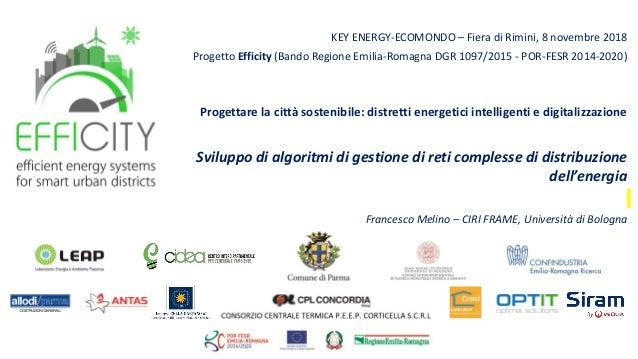 KEY ENERGY-ECOMONDO – Fiera di Rimini, 8 novembre 2018 Progetto Efficity (Bando Regione Emilia-Romagna DGR 1097/2015 - POR...
