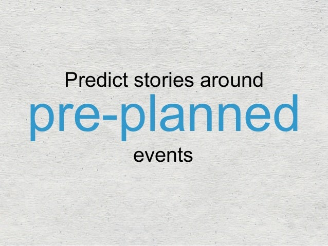 pre-planned Predict stories around  events