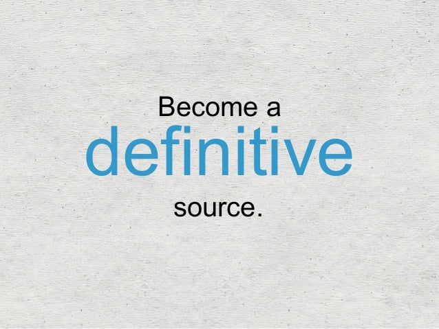 definitive Become a  source.