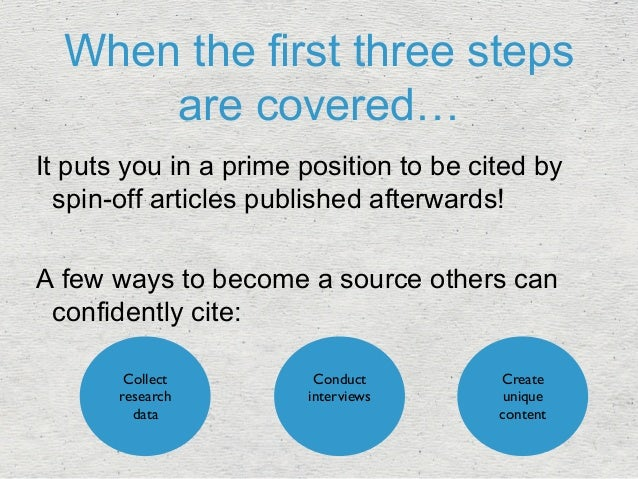 When the first three steps  are covered…  It puts you in a prime position to be cited by  spin-off articles published afte...