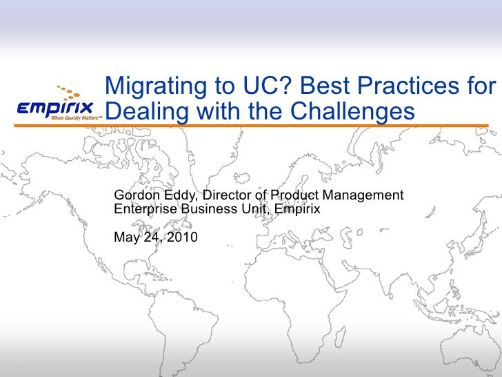 Migrating to UC? Best Practices for     Dealing with the Challenges       Gordon Eddy, Director of Product Management     ...