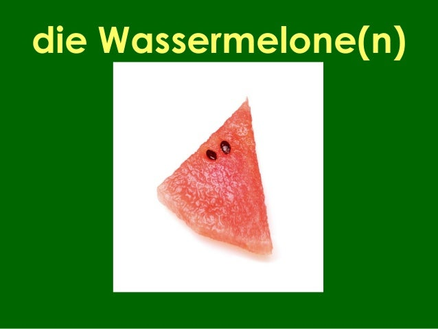 die Wassermelone(n)