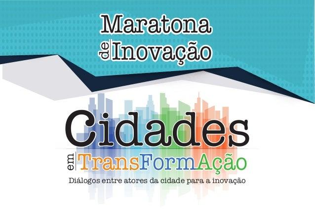 Maratona Inovação de Maratona Inovação de cidadesTransFormAção em Diálogos entre atores da cidade para a inovação cidadesT...