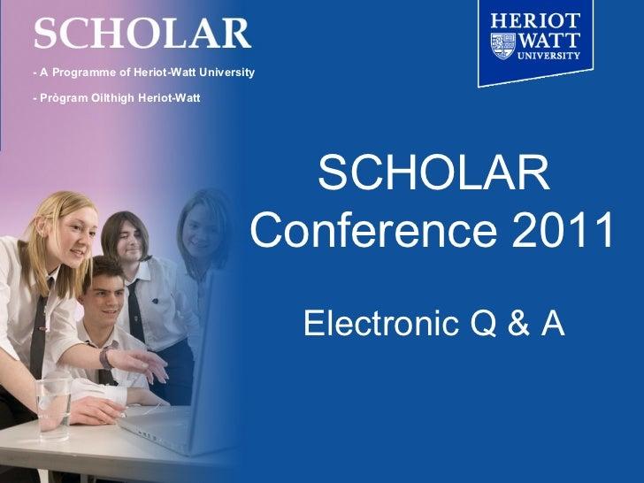 SCHOLAR Conference 2011 Electronic Q & A - A Programme of Heriot-Watt University - Prògram Oilthigh Heriot-Watt