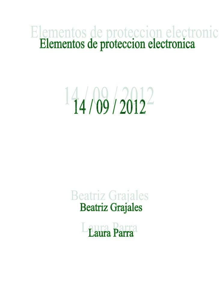 ELEMENTOS DE PROTECCION ELECTRONICA           BEATRIZ GRAJALES             LAURA PARRA             GRADO: 10-1 M.     PROF...