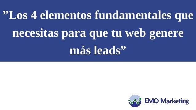"""""""Los 4 elementos fundamentales que necesitas para que tu web genere más leads"""""""