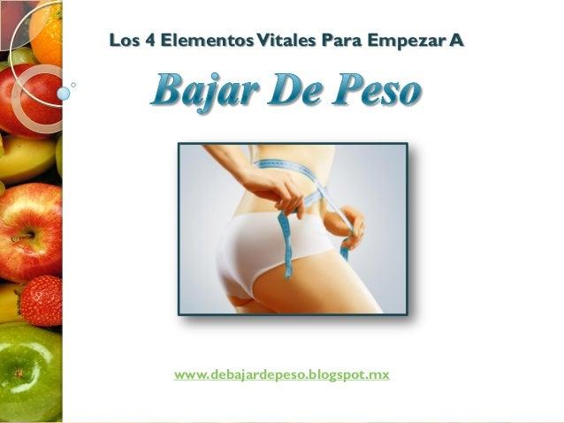 Los 4 ElementosVitales Para Empezar A www.debajardepeso.blogspot.mx