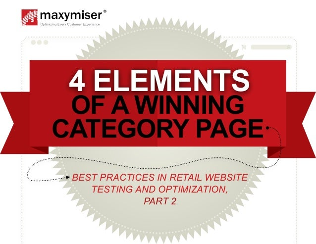 BEST PRACTICES IN RETAIL WEBSITE TESTING AND OPTIMIZATION, PART 2 4 ELEMENTS OF A WINNING CATEGORY PAGE