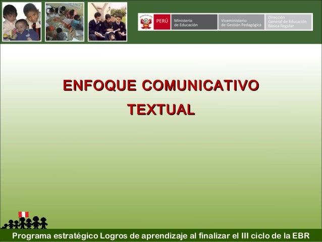 Programa estratégico Logros de aprendizaje al finalizar el III ciclo de la EBRENFOQUE COMUNICATIVOENFOQUE COMUNICATIVOTEXT...