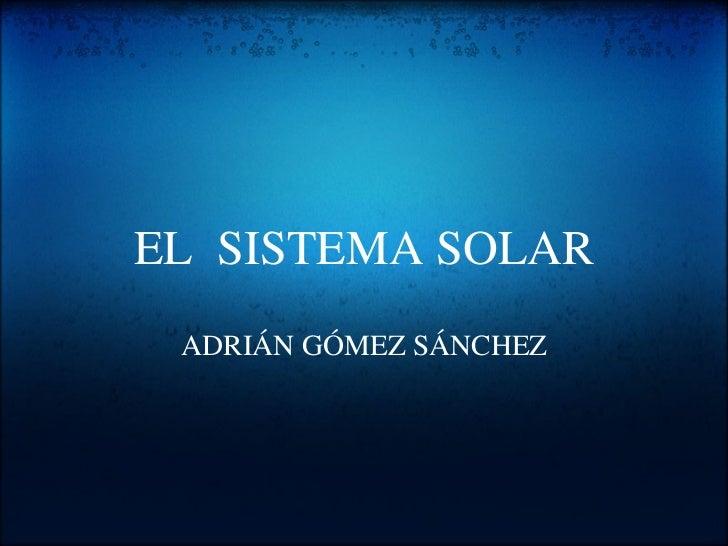 EL SISTEMA SOLAR ADRIÁN GÓMEZ SÁNCHEZ