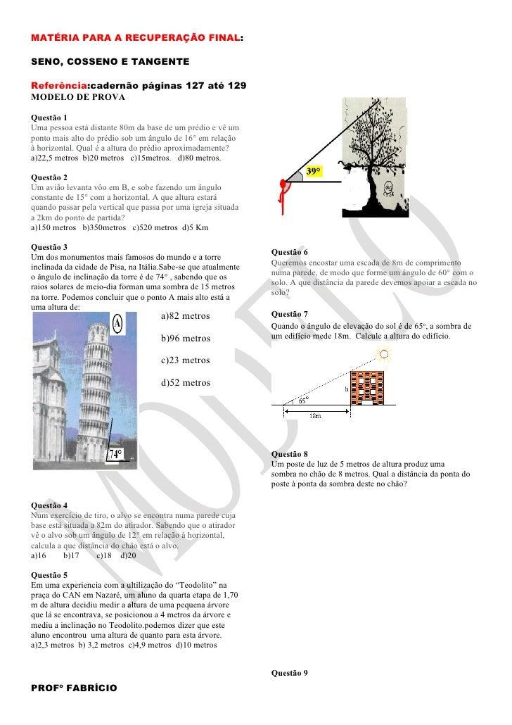 MATÉRIA PARA A RECUPERAÇÃO FINAL:  SENO, COSSENO E TANGENTE  Referência:cadernão páginas 127 até 129 MODELO DE PROVA  Ques...