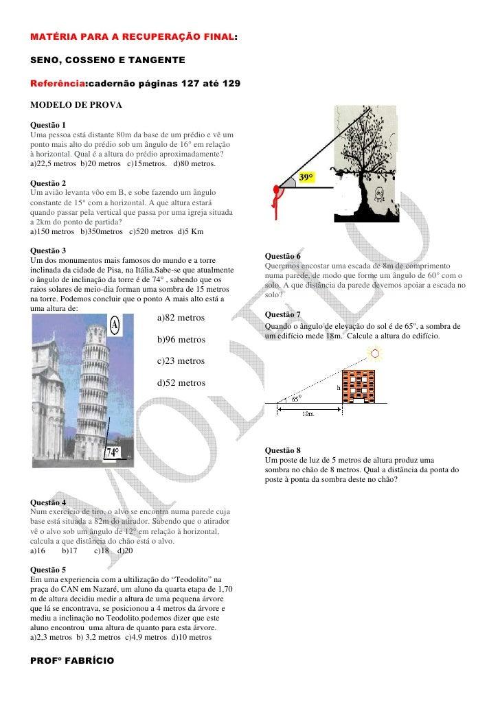 MATÉRIA PARA A RECUPERAÇÃO FINAL:  SENO, COSSENO E TANGENTE  Referência:cadernão páginas 127 até 129  MODELO DE PROVA  Que...