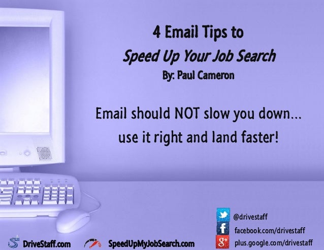 4 Email Tips to Speed Up Your Job Search By: Paul Cameron Email should NOT slow you down… use it right and land faster! fa...