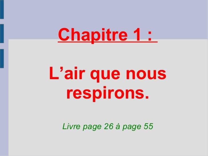Chapitre 1 :L'air que nous  respirons. Livre page 26 à page 55