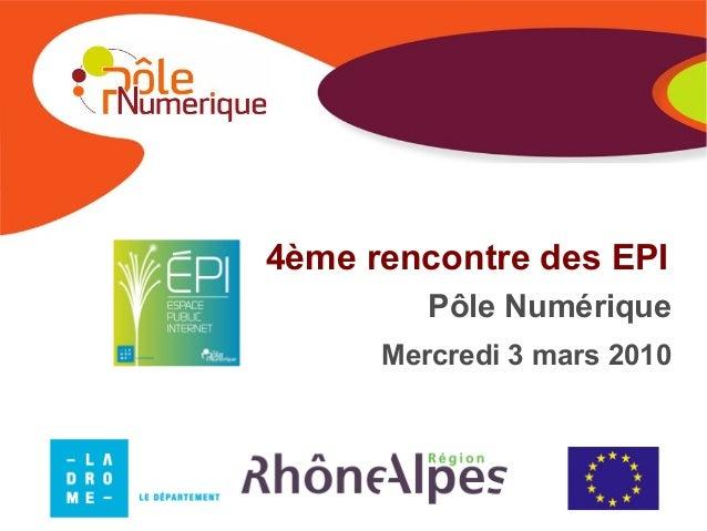 4ème rencontre des EPI Pôle Numérique Mercredi 3 mars 2010
