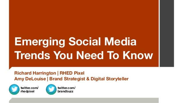 Emerging Social Media Trends You Need To Know Richard Harrington   RHED Pixel Amy DeLouise   Brand Strategist & Digital St...