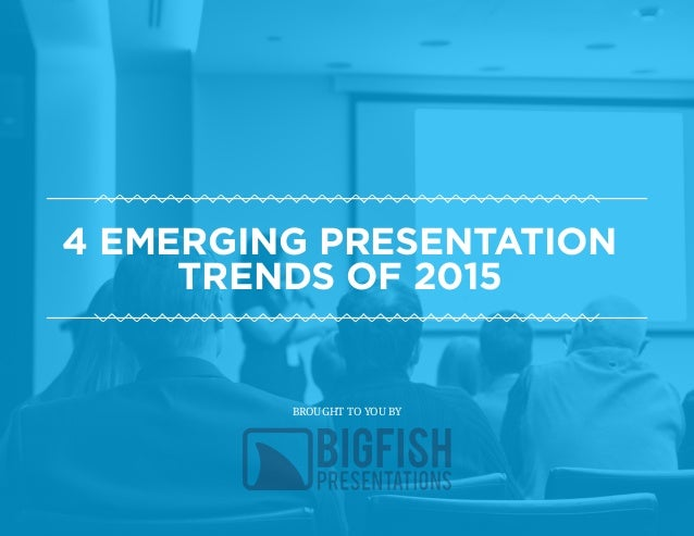 4 EMERGING PRESENTATION TRENDS OF 2015 VVVVVVVVVVVVVVVVVVVVVVVVVvvvvV VVVVVVVVVVVVVVVVVVVVVVVVVvvvvV BROUGHT TO YOU BY