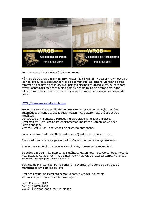 Porcelanatos e Pisos Colocação/Assentamento Há mais de 20 anos a EMPREITEIRA WRGB (11) 3783-2847 possui know-how para fabr...