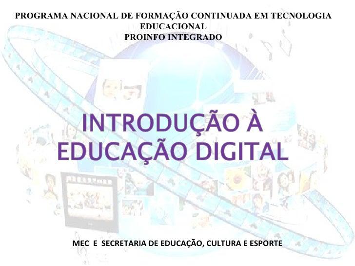 PROGRAMA NACIONAL DE FORMAÇÃO CONTINUADA EM TECNOLOGIA EDUCACIONAL PROINFO INTEGRADO MEC  E  SECRETARIA DE EDUCAÇÃO, CULTU...