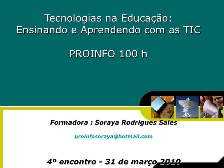 Tecnologias na Educação: Ensinando e Aprendendo com as TIC PROINFO 100 h Formadora : Soraya Rodrigues Sales [email_address...