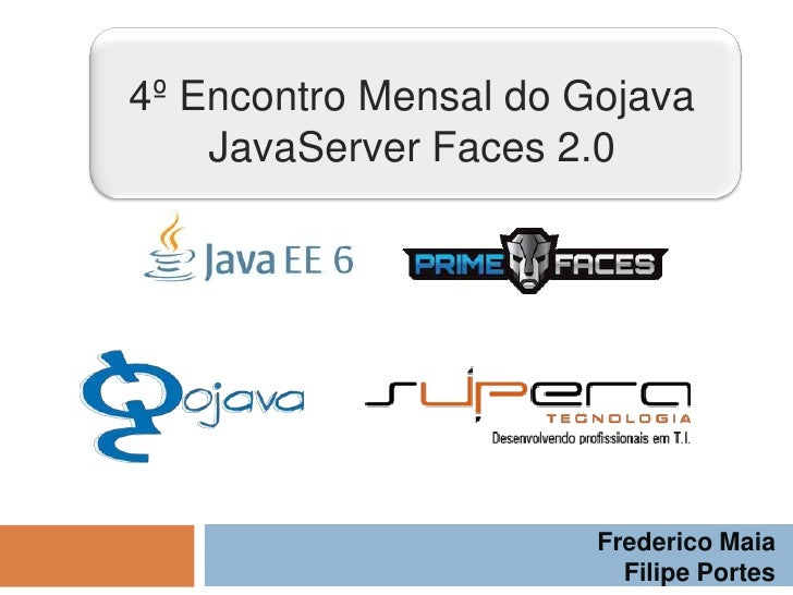 4º Encontro Mensal do Gojava<br />JavaServer Faces 2.0<br />Frederico Maia<br />Filipe Portes<br />