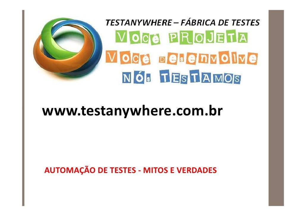 www.testanywhere.com.br   AUTOMAÇÃO DE TESTES - MITOS E VERDADES
