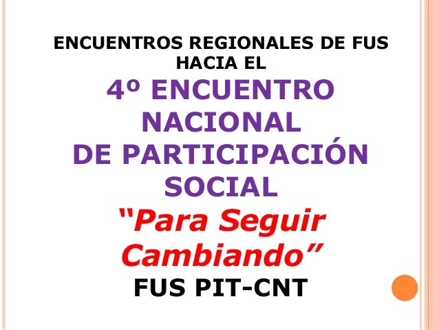 """ENCUENTROS REGIONALES DE FUS         HACIA EL   4º ENCUENTRO     NACIONAL DE PARTICIPACIÓN       SOCIAL     """"Para Seguir  ..."""