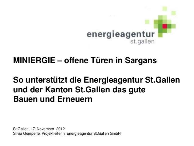 MINIERGIE – offene Türen in SargansSo unterstützt die Energieagentur St.Gallenund der Kanton St.Gallen das guteBauen und E...