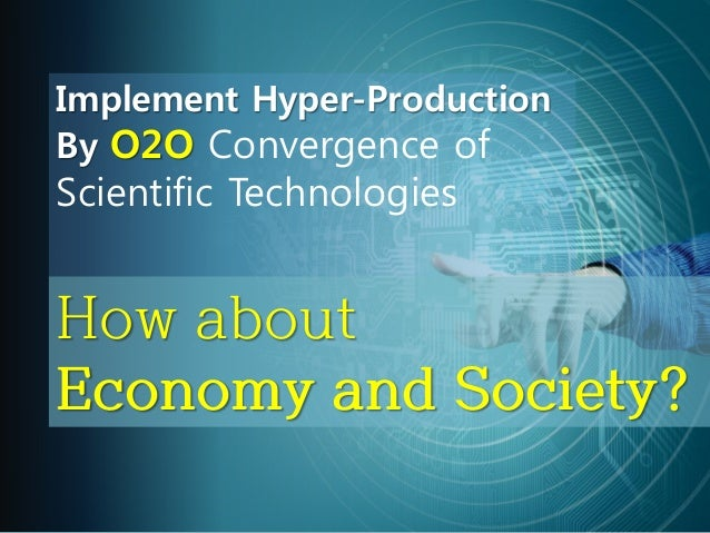 How about Economy and Society? Implement Hyper-Production By O2O Convergence of Scientific Technologies