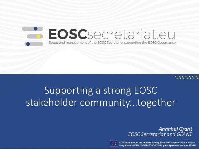 Supporting a strong EOSC stakeholder community...together Annabel Grant EOSC Secretariat and GÉANT