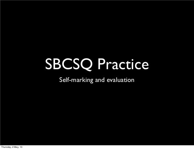 SBCSQ PracticeSelf-marking and evaluationThursday, 2 May, 13