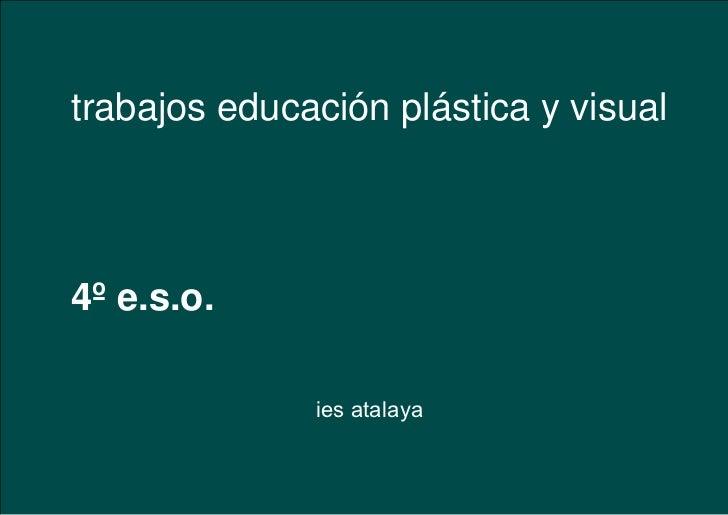 trabajos educación plástica y visual 4º e.s.o. ies atalaya