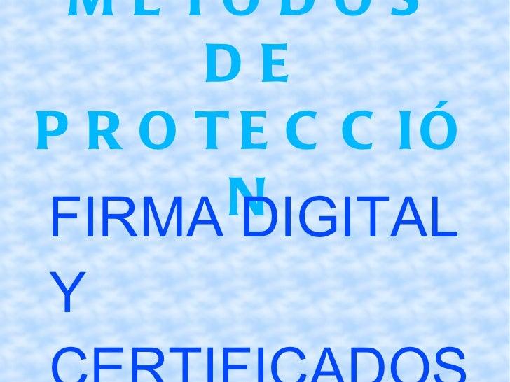 MÉTODOS DE PROTECCIÓN <ul>FIRMA DIGITAL Y CERTIFICADOS PERSONALES </ul><ul>DNI ELECTRÓNICO </ul>