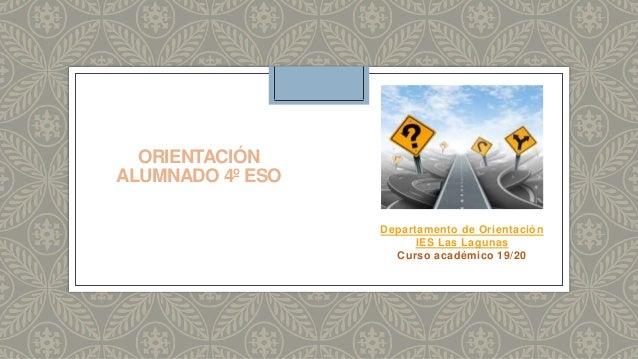 ORIENTACIÓN ALUMNADO 4º ESO Departamento de Orientación IES Las Lagunas Curso académico 19/20