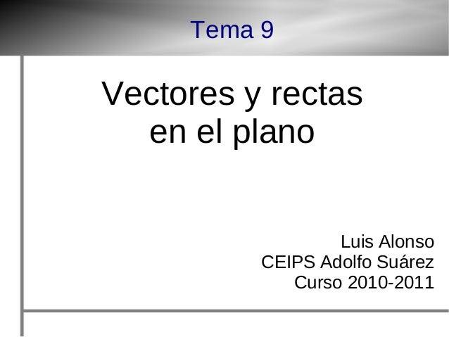 Tema 9 Vectores y rectas en el plano Luis Alonso CEIPS Adolfo Suárez Curso 2010-2011
