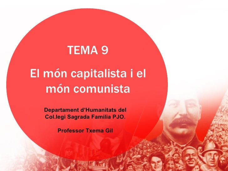 TEMA 9El món capitalista i el   món comunista  Departament d'Humanitats del  Col.legi Sagrada Família PJO.      Professor ...