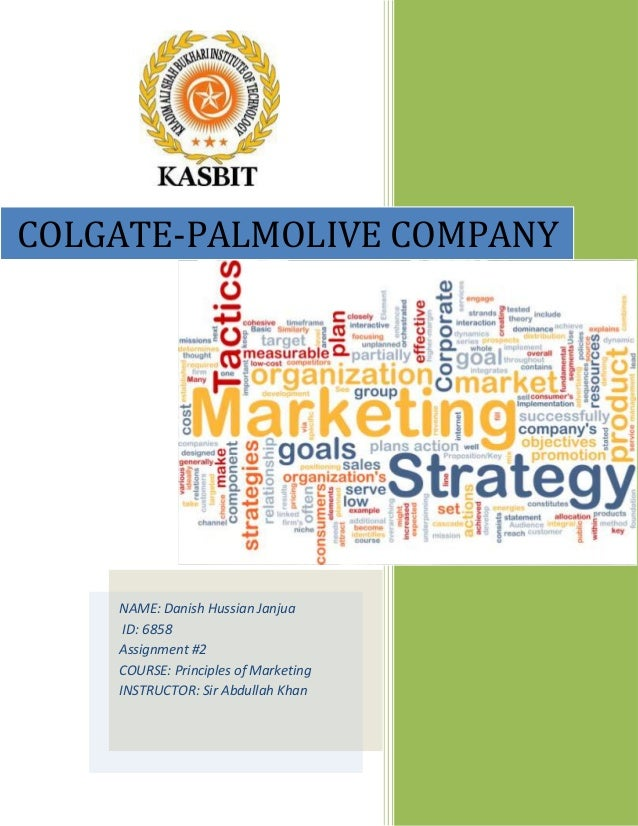 COLGATE-PALMOLIVE COMPANY  NAME: Danish Hussian Janjua ID: 6858 Assignment #2 COURSE: Principles of Marketing INSTRUCTOR: ...